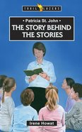 Patricia St. John - the Story Behind the Stories (Trail Blazers Series)