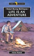 Robert Murray McCheyne - Life is An Adventure (Trail Blazers Series) eBook