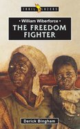 William Wilberforce - the Freedom Fighter (Trail Blazers Series) eBook