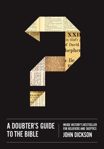 A Doubters Guide to the Bible: Inside Historys Bestseller For Believers and Skeptics