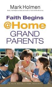 Faith Begins @ Home Grandparents (Faith Begins @ Home Series)