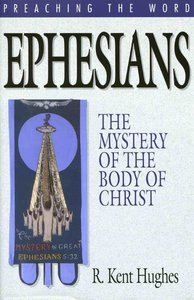 Ephesians - the Mystery of the Body of Christ (Preaching The Word Series)