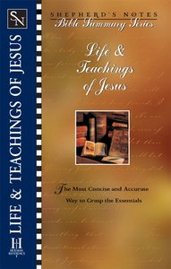Life & Teachings of Jesus (Shepherds Notes Bible Summary Series)