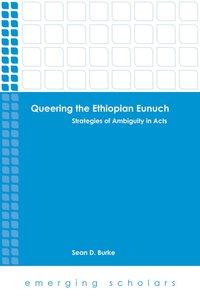 Queering the Ethiopian Eunuch - Strategies of Ambiguity in Acts (Emerging Scholars Series)