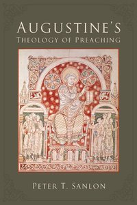 Augustines Theology of Preaching