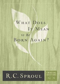 What Does It Mean to Be Born Again? (#06 in Crucial Questions Series)