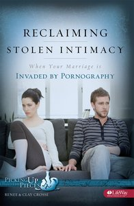 Reclaiming Stolen Intimacy (Member Book, 8 Sessions) (Picking Up The Pieces Series)