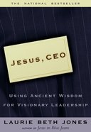 Jesus, Ceo: Using Ancient Wisdom For Visionary Leadership Paperback