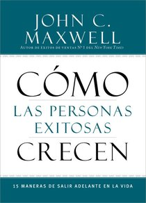 Cmo Las Personas Exitosas Crecen (How Successful People Grow)