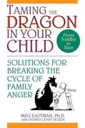 Taming the Dragon in Your Child Paperback