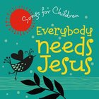 Songs For Children: Everybody Needs Jesus