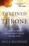 Destined For the Throne: How Spiritual Warfare Prepares the Bride of Christ For Her Eternal Destiny (Repackaged Edition) Paperback