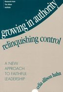 Growing in Authority, Relinquishing Control Paperback