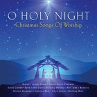 O Holy Night: Christmas Songs of Worship CD