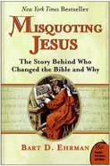 Misquoting Jesus: The Story Behind Who Changed the Bible and Why Paperback