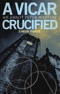 Vicar, Crucified (#01 in Abbot Peter Mystery Series) Paperback