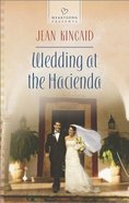 Wedding At the Hacienda (#1080 in Heartsong Series) eBook