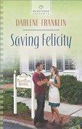 Saving Felicity (#1108 in Heartsong Series) Mass Market