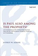 Is Paul Also Among the Prophets? (Library Of New Testament Studies Series) Paperback