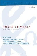 Decisive Meals (Library Of New Testament Studies Series)