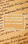 Oral Tradition and the New Testament (Guides For The Perplexed Series) Paperback
