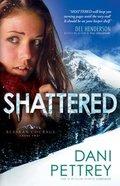 Shattered (#02 in Alaskan Courage Series) Paperback