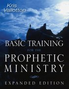 Basic Training For the Prophetic Ministry Paperback