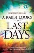 A Rabbi Looks At the Last Days: Surprising Insights on Israel, the End Times and Popular Misconceptions Paperback
