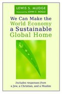 We Can Make the World Economy a Sustainable Global Home Paperback