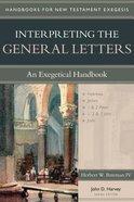 Interpreting the General Letters (Handbooks For Old Testament Exegesis Series) Paperback