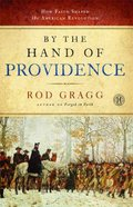 By the Hand of Providence: How Faith Shaped the American Revolution Paperback