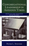 Congregational Leadership in Anxious Times Paperback