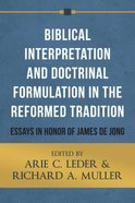 Biblical Interpretation and Doctrinal Formulation in the Reformed Tradition Paperback