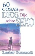 60 Cosad Que Dios Dijo Sobre Sexo (60 Things God Said About Sex) Paperback
