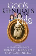 John Alexander Dowie (#03 in God's Generals For Kids Series)