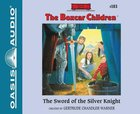 The Sword of the Silver Knight (Unabridged, 2 CDS) (#103 in Boxcar Children Audio Series) CD