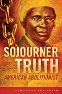 Sojourner Truth - American Abolitionist (Heroes Of The Faith Series) Paperback