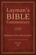 Hebrews Thru Revelation (#12 in Layman's Bible Commentary Series) Paperback