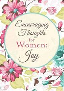 Encouraging Thoughts For Women: Joy Paperback