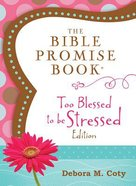 The Bible Promise Book: Too Blessed to Be Stressed Paperback