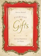 Everyday Gifts (Spiritual Refreshment For Women Series) Paperback