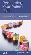 Redeeming Your Painful Past (Christian Counselling & Educational Foundation Series) Booklet