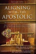 Aligning With the Apostolic (Volume 5) (#05 in Aligning With The Apostolic Series)