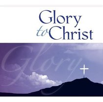 Glory to Christ