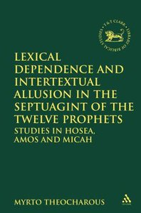 Lexical Dependence and Intertextual Allusion in the Septuagint of the Twelve Prophets (Library Of Hebrew Bible/old Testament Studies Series)