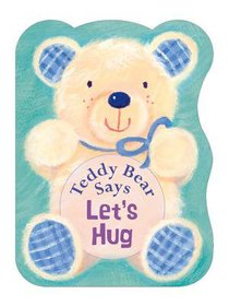 Teddy Bear Says Lets Hug