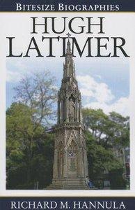 Hugh Latimer (Bitesize Biographies Series)