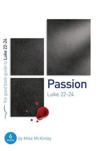 Passion - Luke 22-24 (The Good Book Guides Series)