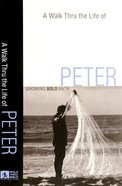 Peter: Growing Bold Faith (A Walk Thru The Book Of Series)