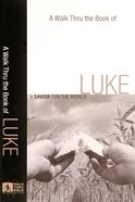 Luke: A Savior For the World (A Walk Thru The Book Of Series) Paperback